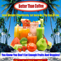 Juicy Yums - Better Than Coffee: Lose weight effortlessly! A juicing recipe photo eBook with over 100 recipes for juicing!