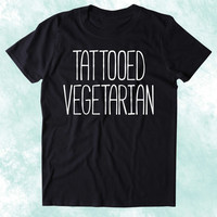Tattooed Vegetarian Shirt Punk Vegetarianism Plant Eater Animal Rights Activist Clothing Tumblr T-shirt