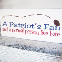 "New England Patriots, Funny football sign ""A Patriot's fan and a normal person live here"" superbowl winners, nfl, Tom Brady"
