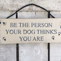 Funny Gift. Funny Sign. Christmas gift. Christmas Gift. Funny Gift. Be The Person Your Dog Thinks You Are. Stocking filler. Rustic sign.