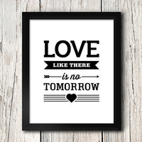 Love Like There Is No Tomorrow / Love Quote / Typography Art / 8x10 inch / Home Decor / Dorm Room Decor / Inspirational Quotes