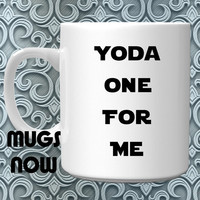 Yoda One For Me  - 11oz coffee mug includes FREE PERSONALIZATION on back  - Yoda Mugs Now