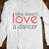 Who Doesn't Love a Dancer Tee-Unisex White T-Shirt