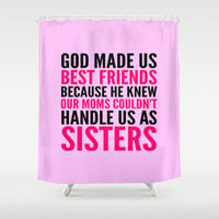 GOD MADE US BEST FRIENDS BECAUSE (PINK) Shower Curtain by CreativeAngel