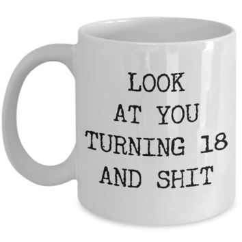 18th Birthday Gifts Funny Birthday Gift Ideas For Happy 18th Birthday Party Mug 18th Bday Gifts Birthday Gag Gifts Look at You Mug Coffee Cup