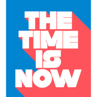 The Time is Now, Original Art Print, Inspirational Quote, Motivational Quote, Typography