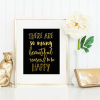 There Are So Many Beautiful Reasons To Be Happy Print / Black and Gold Foil Print / Gold Foil Quote / ACTUAL FOIL / Inspirational Print