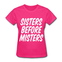 Sisters Before Misters Women's T-Shirt