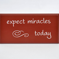 Expect miracles today inspirational painted sign