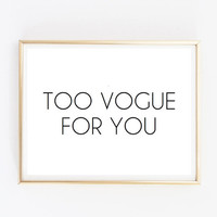 Too vogue for you tumblr pintrest quote typographic print word quote art print wall decor girly quote tumblr room decor framed quote love