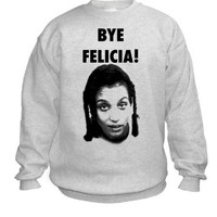 Bye Felicia crew neck sweater | Duck Sick Tees