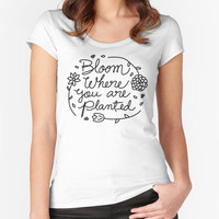 Bloom Where You Are Planted T-shirt - Fitted Scoop Neck Women's Tshirt