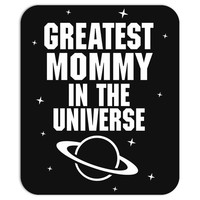 Greatest Mommy In The Universe Mousepad