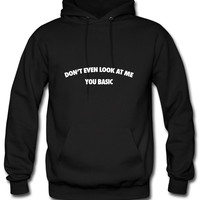Don't Even Look At Me You Basic Hoodie