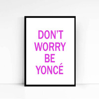 Modern Calligraphy Printable Inspirational Quote Art - 'Don't Worry Be-yonce' home decor gallery wall Typography Poster Wall Art Word ART