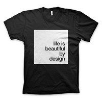 """Life is beautiful by design"" T-Shirt"