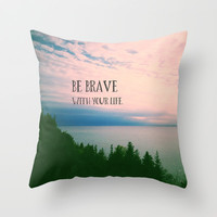 Be Brave With Your Life Throw Pillow by Olivia Joy StClaire