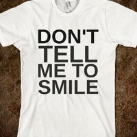 Supermarket: Don't Tell Me To Smile T-Shirt from Glamfoxx Shirts