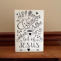 Kitchen Or Dining Room Decor, All I Need Is A Little Coffee & A Whole Lot Of Jesus Inspirational Rustic Distressed Wood Block Art Home Decor