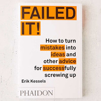 Failed It! How To Turn Mistakes Into Ideas And Other Advice For Successfully Screwing Up By Erik Kessels | Urban Outfitters
