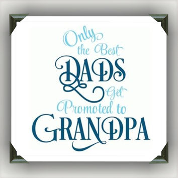 "Best Dads Get Promoted to Grandpa Painted/Decorated 12""x12"" Canvases - you pick colors"