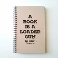 A book is a loaded gun, Fahrenheit 451 Quote, Ray Bradbury, 5X8 Journal, notebook, diary, sketchbook, brown kraft, white, gift for writers
