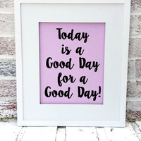 "Motivational wall art, ""Today is a good day for a good day"", DIY PRINTABLE You download & print, bathroom art, kitchen art, inspiring"