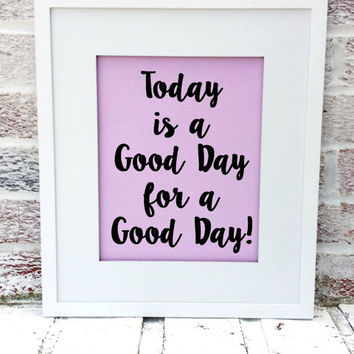 """Motivational wall art, """"Today is a good day for a good day"""", DIY PRINTABLE You download & print, bathroom art, kitchen art, inspiring"""