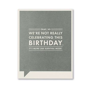 Birthday Greeting Card - Okay, So We're Not Really Celebrating This Birthday...