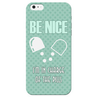 """Be Nice I'm In Charge Of The Pills"" Pattern Phone Case"