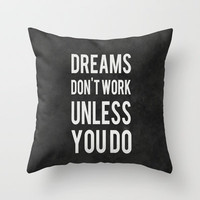 Dreams Don't Work Unless You Do Throw Pillow by Kimsey Price | Society6