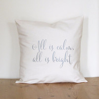 Christmas Pillow Cover - All is Calm, All is Bright - Silver on Natural - Hand Printed - Cotton Canvas - Design Typography - 16x16 - 18x18