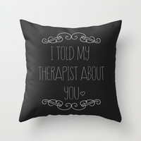 I told my therapist about you Throw Pillow by Sara Eshak