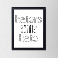 Haters Gonna Hate. Funny Quote Poster. Black and White Typography Print. Modern Home Decor. Silly Print. Funny Quote. Bedroom Decor. Humor.