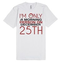 Morning person only on Christmas December 25th tee t shirt