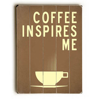 Coffee Inspires Me by Lotus Leaf Collection Wood Sign
