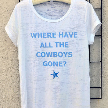 Where Have All The Cowboys Gone  Burnout T Shirt Country Music Line Dance Texas Star Ladies Burnout T Shirt