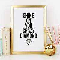 PINK FLOYD PRINT,Shine On You Crazy Diamond,Shine Bright,Pink Floyd Song,Pink Floyd Lyric,Shine On,Typography Print,Wall Art,Motivation