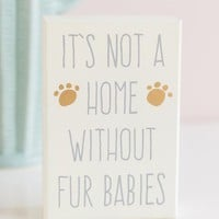 Not Home Without Fur Babies Box Sign