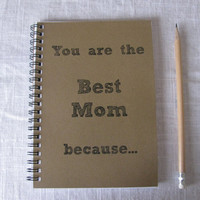 You are the Best Mom because... - 5 x 7 journal