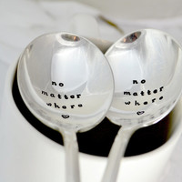 no matter where- ice cream spoon-soup spoon- gift for friend- friend moving away-best friend gift-romantic gift.