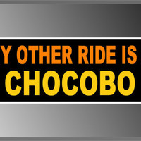 """My Other Ride Is A Chocobo Final Fantasy Funny Bumper Sticker Decal 3"""" X 8"""""""