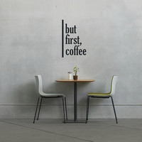 But First, Coffee - Wall Decal  - Wall Art - Home Decor - Wall Decor - Gift Idea - Statement Quote - Quote Decal