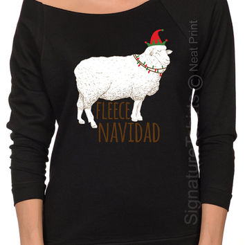 Fleece Navidad - Womens Christmas shirt - Funny Christmas sweater - Womens Christmas - Off shoulder sweatshirt - Xmas shirt - Christmas Gift
