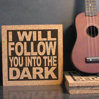 DEATH CAB FOR CUTiE - I Will Follow You Into The Dark - Cork Lyric Wall Art and Hot Pad Trivet - Anniversary Gift For Her Gift For Him