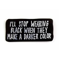 I'll Stop Wearing Black When They Make a Darker Color Enamel Pin