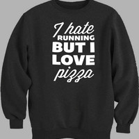 I Hate Running But I Love Pizza Sweater for Mens Sweater and Womens Sweater *