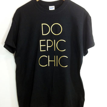 Do Epic Chic Shirt With Gold Font