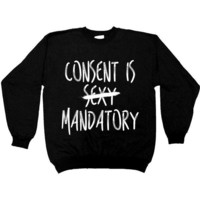 Consent Is Mandatory -- Unisex Sweatshirt