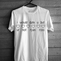 I Would Date You But You're Not Ryan Ross T-shirt